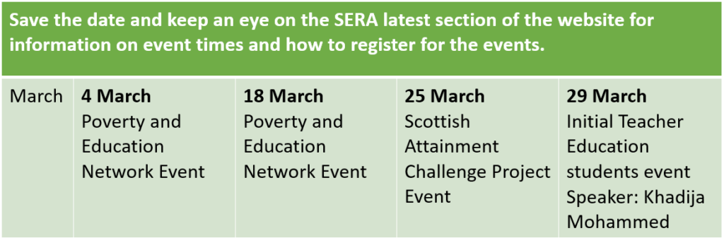 March 4th: Poverty and Education Network Event. March 18th: Poverty and Education Network Event. March 25th: Scottish Attainment Challenge Project Event. March 29th: ITE student event with speaker Khadija Mohammed.